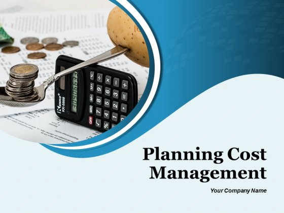 Planning Cost Management Ppt PowerPoint Presentation Complete Deck With Slides