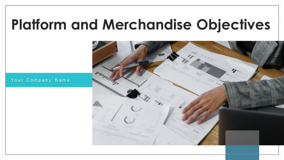 Platform And Merchandise Objectives Target Ppt PowerPoint Presentation Complete Deck With Slides