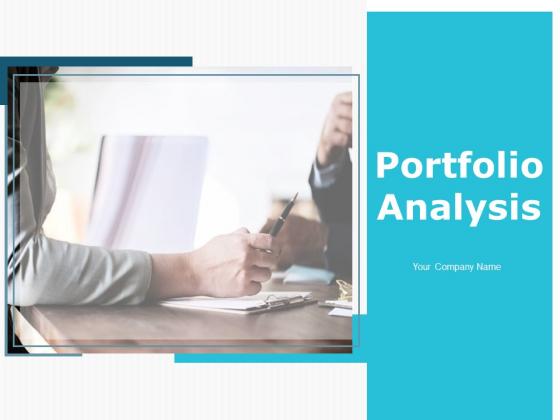 Portfolio Analysis Ppt PowerPoint Presentation Complete Deck With Slides