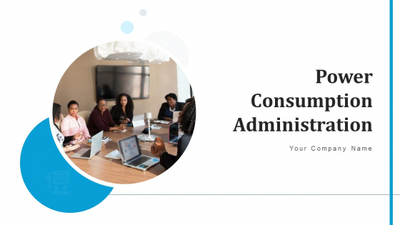 Power Consumption Administration Plan Ppt PowerPoint Presentation Complete Deck With Slides