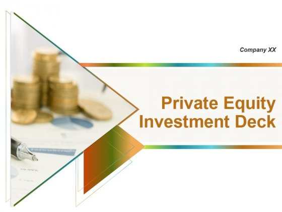 Private Equity Investment Deck Ppt PowerPoint Presentation Complete Deck With Slides