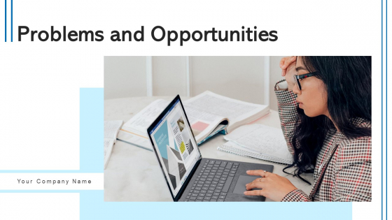 Problems And Opportunities Developed Ppt PowerPoint Presentation Complete Deck With Slides