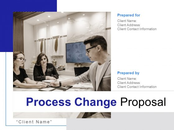 Process Change Proposal Ppt PowerPoint Presentation Complete Deck With Slides