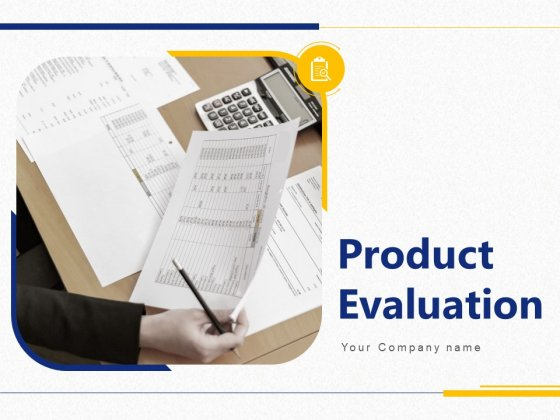 Product Evaluation Ppt PowerPoint Presentation Complete Deck With Slides