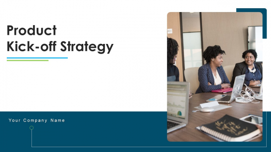 Product Kick Off Strategy Ppt PowerPoint Presentation Complete Deck With Slides