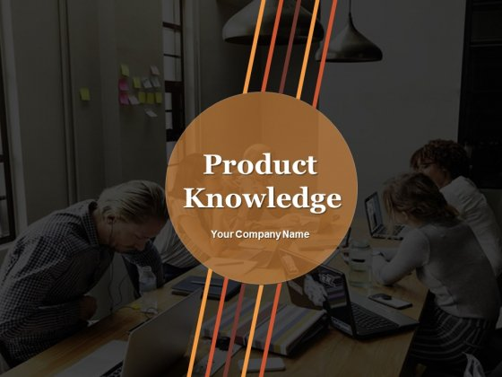 Product Knowledge Ppt PowerPoint Presentation Complete Deck With Slides