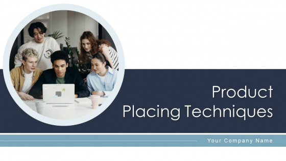Product Placing Techniques Positioning Ppt PowerPoint Presentation Complete Deck With Slides