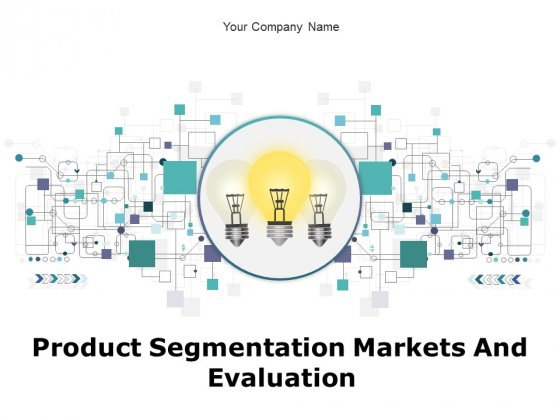 Product Segmentation Markets And Evaluation Ppt PowerPoint Presentation Complete Deck With Slides