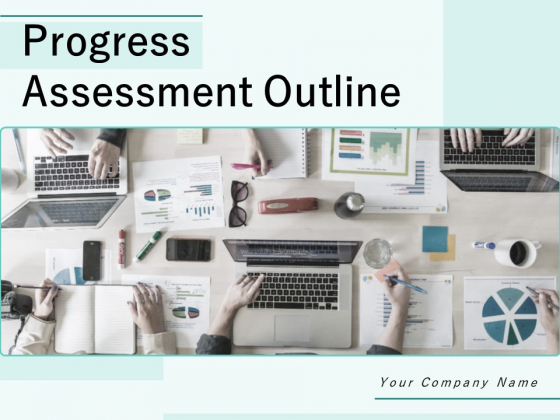 Progress Assessment Outline Ppt PowerPoint Presentation Complete Deck With Slides