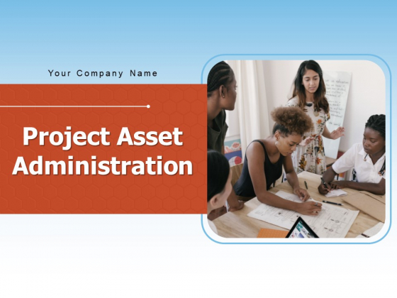 Project Asset Administration Project Resource Management Ppt PowerPoint Presentation Complete Deck