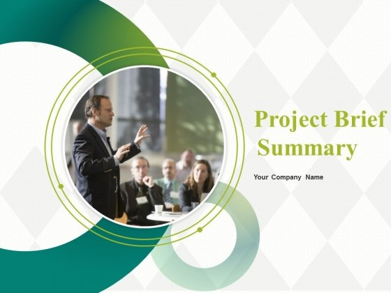 Project Brief Summary Ppt PowerPoint Presentation Complete Deck With Slides