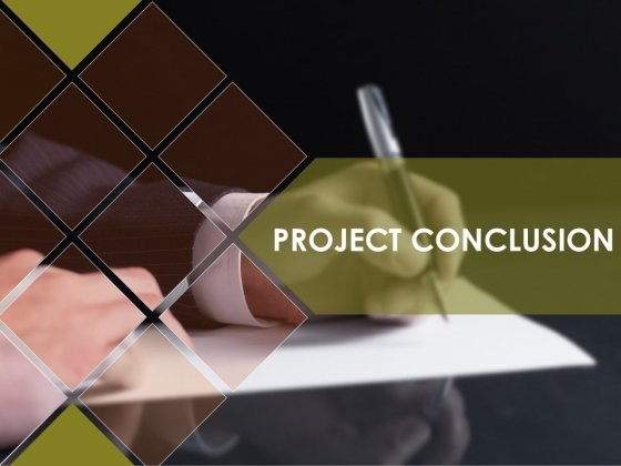 Project Conclusion Ppt PowerPoint Presentation Complete Deck With Slides