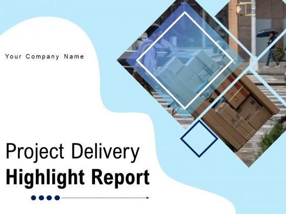 Project Delivery Highlight Report Communication Escalation Performance Ppt PowerPoint Presentation Complete Deck
