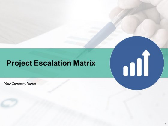 Project Escalation Matrix Ppt PowerPoint Presentation Complete Deck