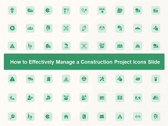 Project How To Effectively Manage A Construction Project Icons Slide Ideas PDF