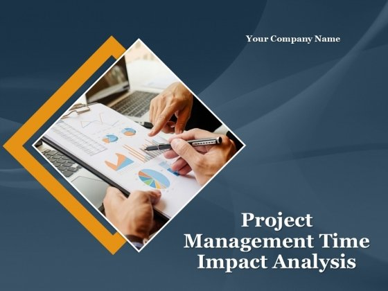 Project Management Time Impact Analysis PowerPoint Presentation Complete Deck With Slides