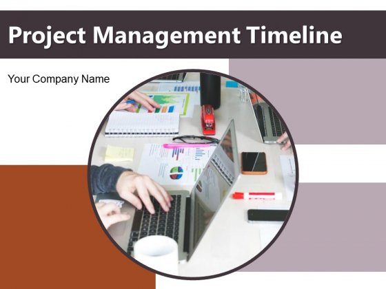 Project Management Timeline Ppt PowerPoint Presentation Complete Deck With Slides