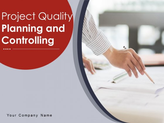 Project Quality Planning And Controlling Ppt PowerPoint Presentation Complete Deck With Slides