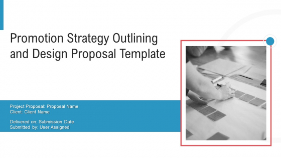 Promotion Strategy Outlining And Design Proposal Template Ppt PowerPoint Presentation Complete Deck With Slides