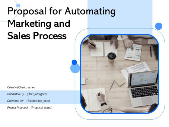 Proposal For Automating Marketing And Sales Process Ppt PowerPoint Presentation Complete Deck With Slides