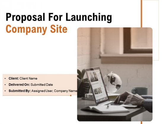 Proposal For Launching Company Site Ppt PowerPoint Presentation Complete Deck With Slides
