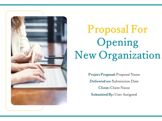 Proposal For Opening New Organization Ppt PowerPoint Presentation Complete Deck With Slides