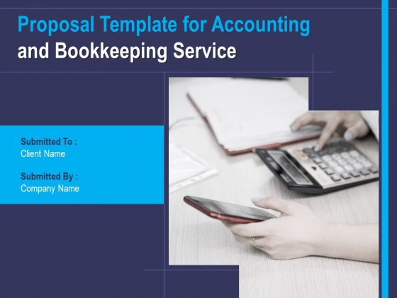 Proposal Template For Accounting And Bookkeeping Service Ppt PowerPoint Presentation Complete Deck With Slides