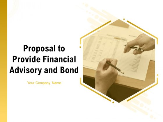 Proposal To Provide Financial Advisory And Bond Ppt PowerPoint Presentation Complete Deck With Slides