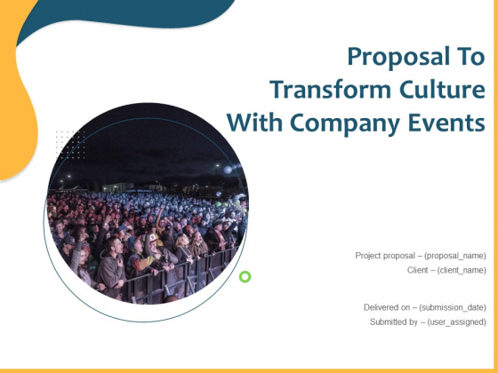 Proposal To Transform Culture With Company Events Ppt PowerPoint Presentation Complete Deck With Slides