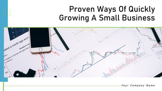 Proven Ways Of Quickly Growing A Small Business Ppt PowerPoint Presentation Complete Deck With Slides