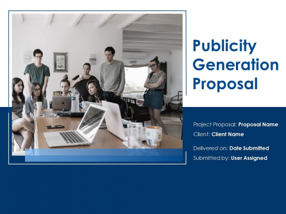 Publicity Generation Proposal Ppt Powerpoint Presentation Complete Deck With Slides