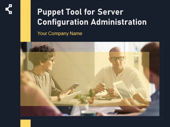 Puppet Tool For Server Configuration Administration Ppt PowerPoint Presentation Complete Deck With Slides