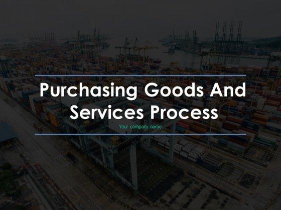 Purchasing Goods And Services Process Ppt PowerPoint Presentation Complete Deck With Slides