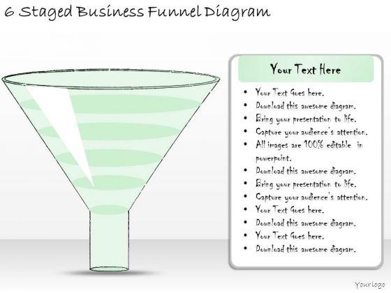 Ppt Slide 6 Staged Business Funnel Diagram Diagrams