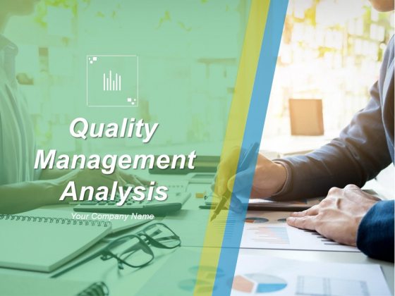 Quality Management Analysis Ppt PowerPoint Presentation Complete Deck With Slides