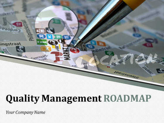 Quality Management Roadmap Ppt PowerPoint Presentation Complete Deck With Slides