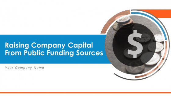 Raising Company Capital From Public Funding Sources Ppt PowerPoint Presentation Complete Deck With Slides