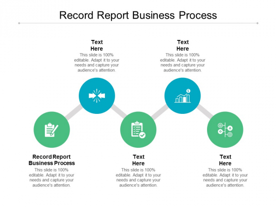 Record Report Business Process Ppt PowerPoint Presentation Layouts Designs Download Cpb