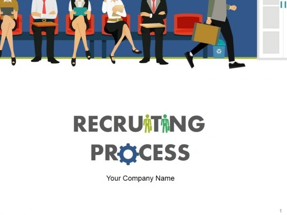 Recruiting Process Ppt PowerPoint Presentation Complete Deck With Slides