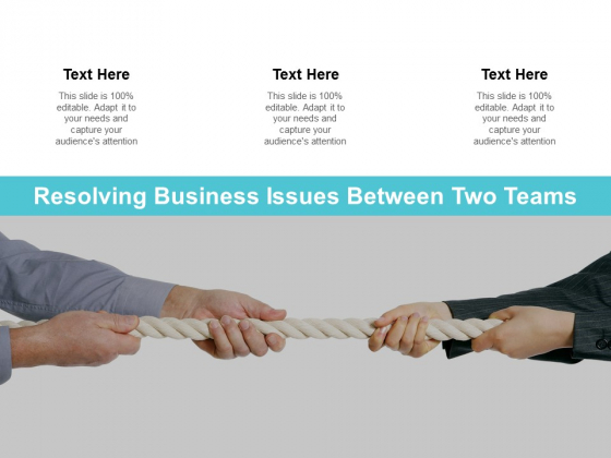 Resolving Business Issues Between Two Teams Ppt PowerPoint Presentation Model Demonstration