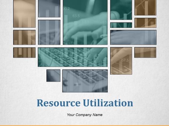 Resource Utilization Ppt PowerPoint Presentation Complete Deck With Slides
