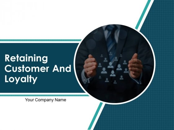 Retaining Customer And Loyalty Ppt PowerPoint Presentation Complete Deck
