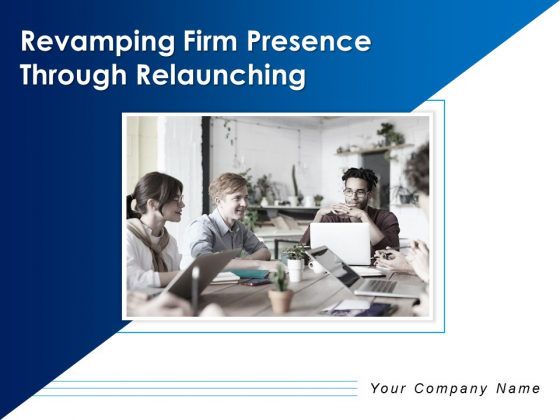 Revamping Firm Presence Through Relaunching Ppt PowerPoint Presentation Complete Deck With Slides