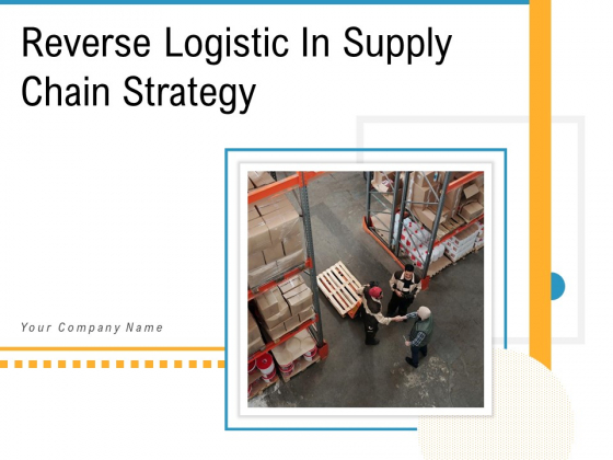 Reverse Logistic In Supply Chain Strategy Ppt PowerPoint Presentation Complete Deck With Slides