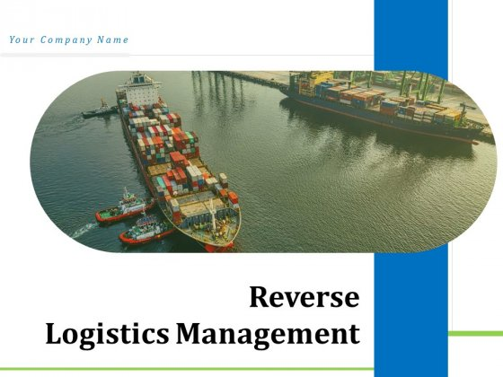 Reverse Logistics Management Ppt PowerPoint Presentation Complete Deck With Slides