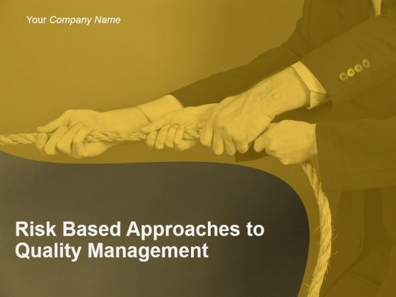 Risk Based Approaches To Quality Management Ppt PowerPoint Presentation Complete Deck With Slides