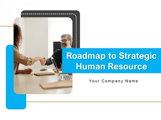 Roadmap To Strategic Human Resource Ppt PowerPoint Presentation Complete Deck With Slides