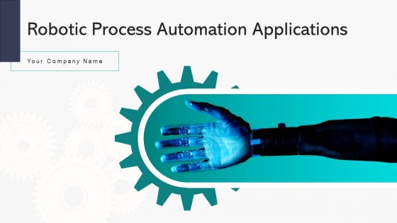 Robotic Process Automation Applications Sales Ppt PowerPoint Presentation Complete Deck With Slides