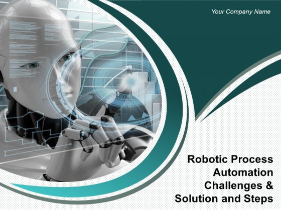 Robotic Process Automation Challenges And Solution And Steps Ppt PowerPoint Presentation Complete Deck With Slides