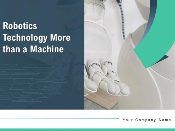 Robotics Technology More Than A Machine Technology Process Ppt PowerPoint Presentation Complete Deck